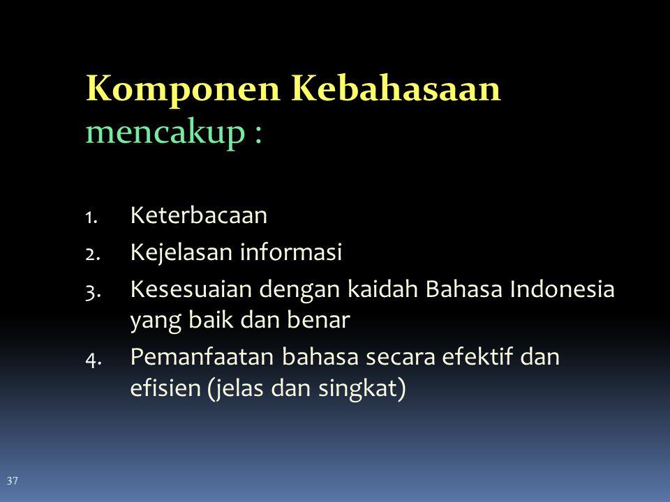 37 1. Keterbacaan 2. Kejelasan informasi 3. Kesesuaian dengan kaidah Bahasa Indonesia yang baik dan benar 4. Pemanfaatan bahasa secara efektif dan efi