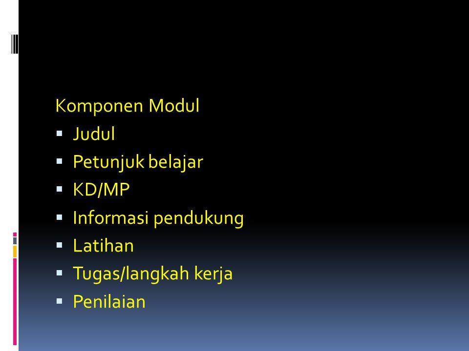 Komponen Modul  Judul  Petunjuk belajar  KD/MP  Informasi pendukung  Latihan  Tugas/langkah kerja  Penilaian