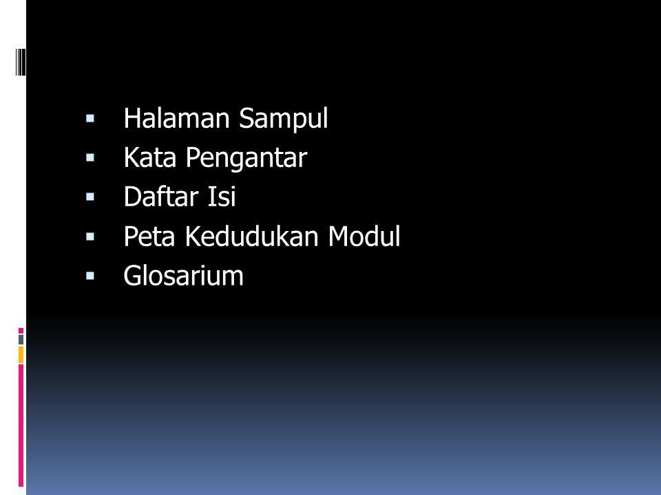  Halaman Sampul  Kata Pengantar  Daftar Isi  Peta Kedudukan Modul  Glosarium