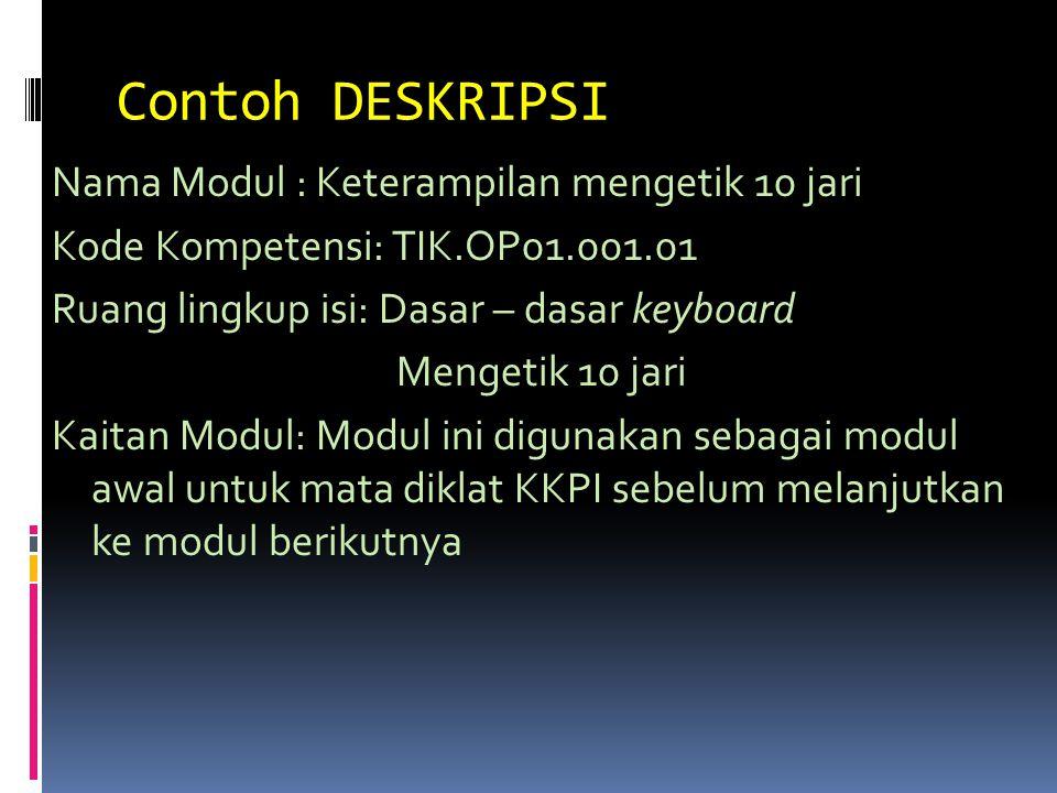 Contoh DESKRIPSI Nama Modul : Keterampilan mengetik 10 jari Kode Kompetensi: TIK.OP01.001.01 Ruang lingkup isi: Dasar – dasar keyboard Mengetik 10 jar