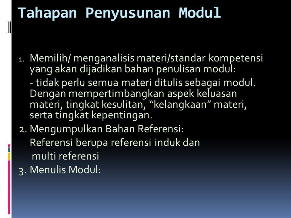 Tahapan Penyusunan Modul 1. Memilih/ menganalisis materi/standar kompetensi yang akan dijadikan bahan penulisan modul: - tidak perlu semua materi ditu