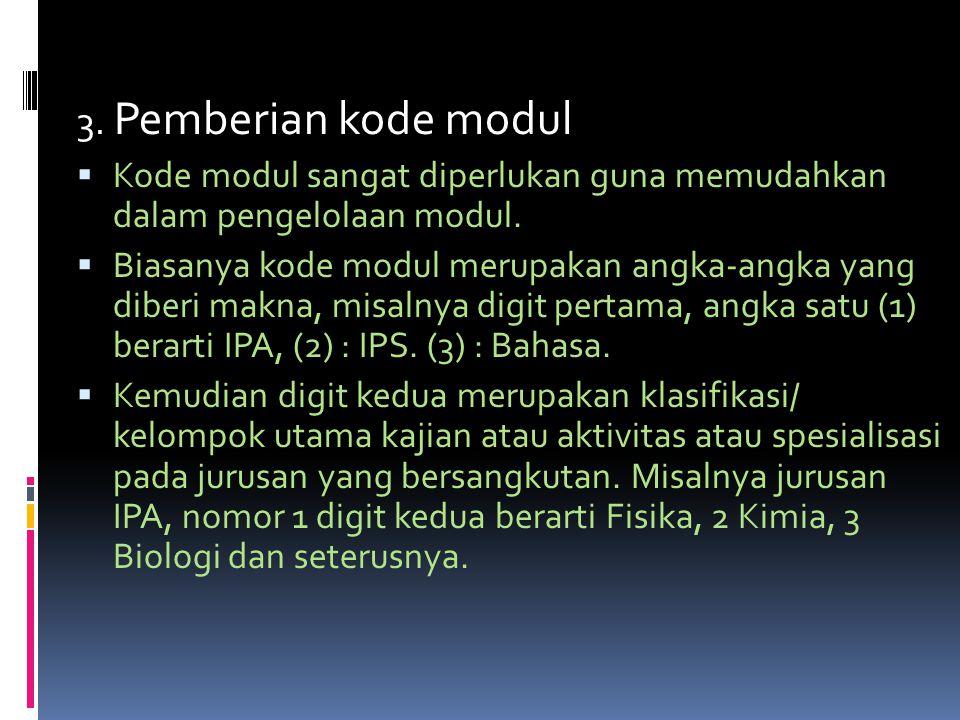 3. Pemberian kode modul  Kode modul sangat diperlukan guna memudahkan dalam pengelolaan modul.  Biasanya kode modul merupakan angka-angka yang diber