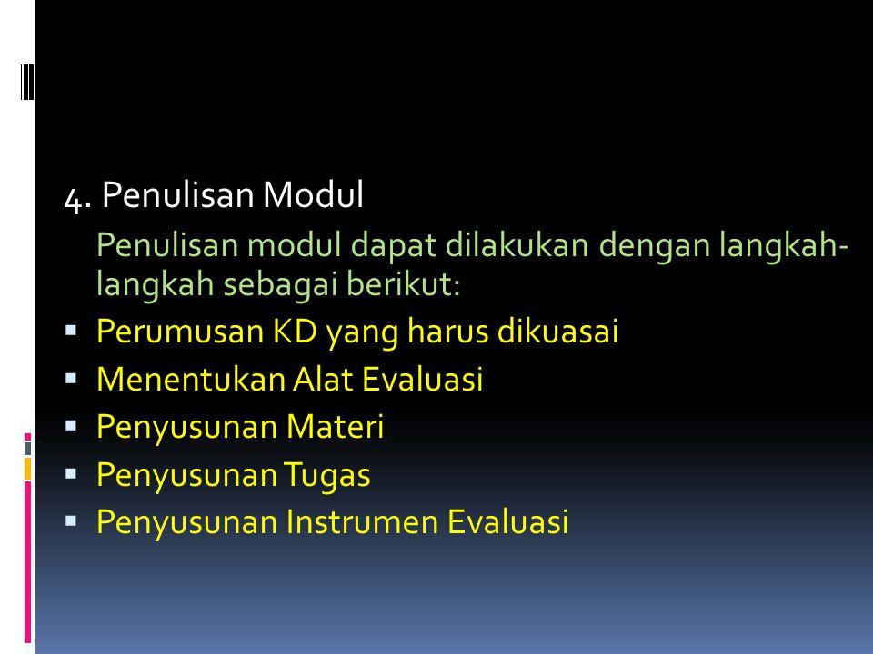 4. Penulisan Modul Penulisan modul dapat dilakukan dengan langkah- langkah sebagai berikut:  Perumusan KD yang harus dikuasai  Menentukan Alat Evalu