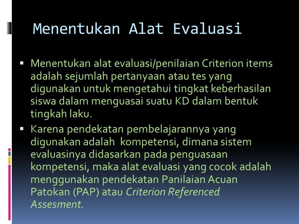 Menentukan Alat Evaluasi  Menentukan alat evaluasi/penilaian Criterion items adalah sejumlah pertanyaan atau tes yang digunakan untuk mengetahui ting