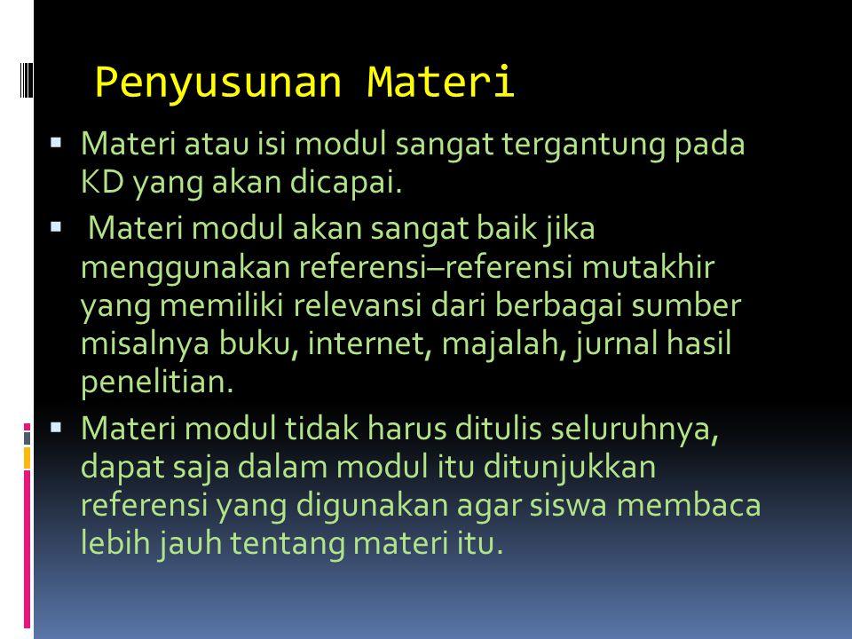 Penyusunan Materi  Materi atau isi modul sangat tergantung pada KD yang akan dicapai.  Materi modul akan sangat baik jika menggunakan referensi–refe