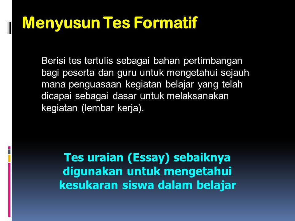 Menyusun Tes Formatif Berisi tes tertulis sebagai bahan pertimbangan bagi peserta dan guru untuk mengetahui sejauh mana penguasaan kegiatan belajar ya