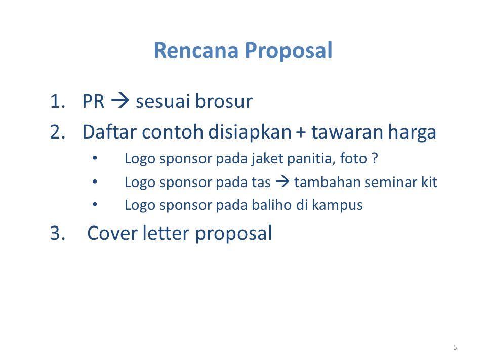 5 1.PR  sesuai brosur 2.Daftar contoh disiapkan + tawaran harga • Logo sponsor pada jaket panitia, foto ? • Logo sponsor pada tas  tambahan seminar