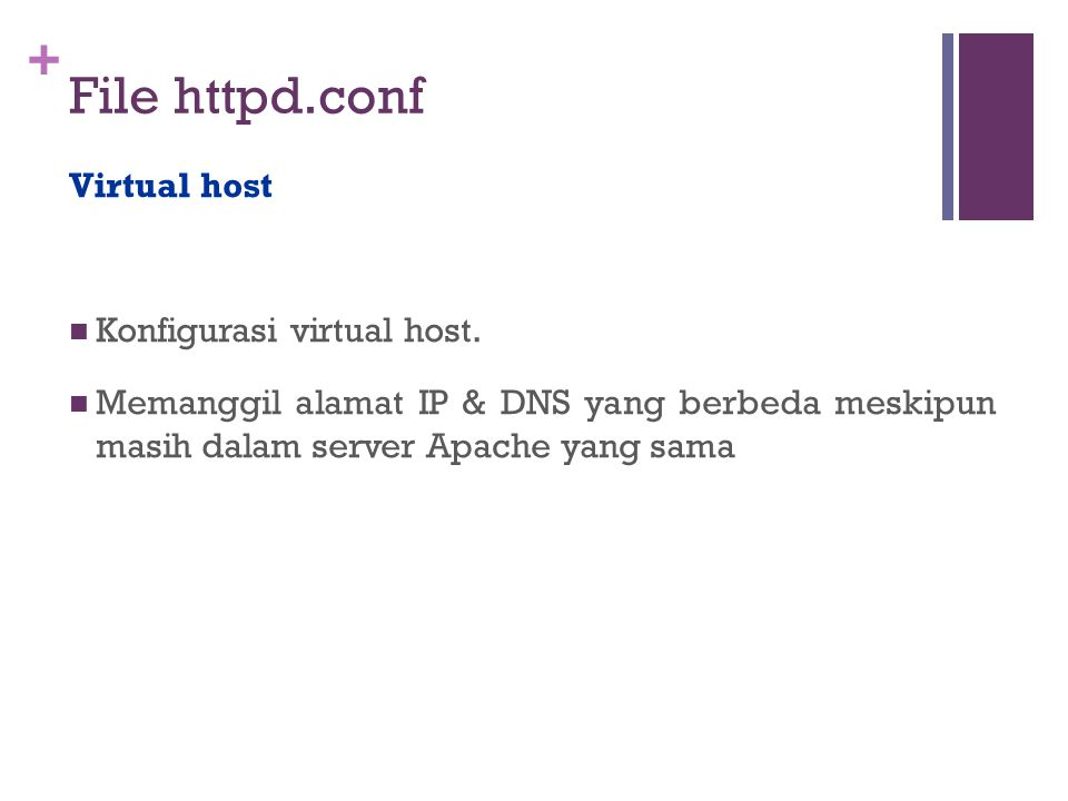 + File httpd.conf Virtual host  Konfigurasi virtual host.