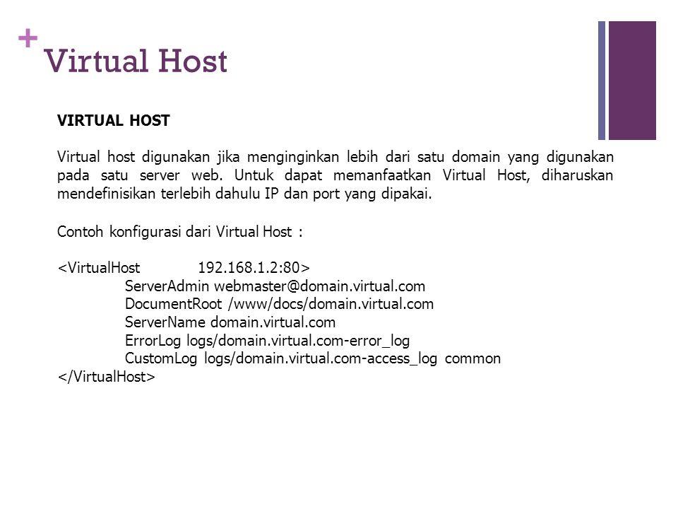+ Virtual Host VIRTUAL HOST Virtual host digunakan jika menginginkan lebih dari satu domain yang digunakan pada satu server web.
