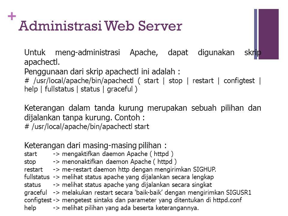 + Administrasi Web Server Untuk meng-administrasi Apache, dapat digunakan skrip apachectl.