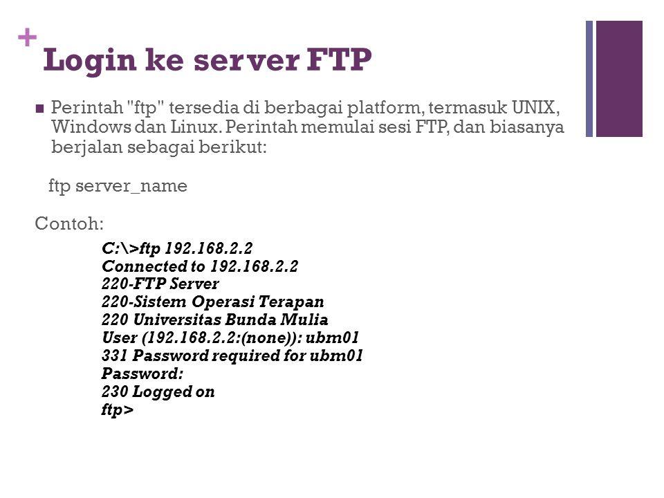 + Login ke server FTP  Perintah ftp tersedia di berbagai platform, termasuk UNIX, Windows dan Linux.