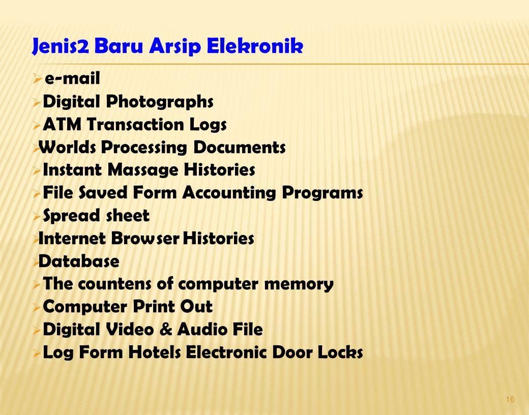 15 Dokumen Elektronik adalah setiap informasi yang dibuat, diteruskan, dikirimkan, diterima, atau disimpan dalam bentuk analog, digital, elektromagnet