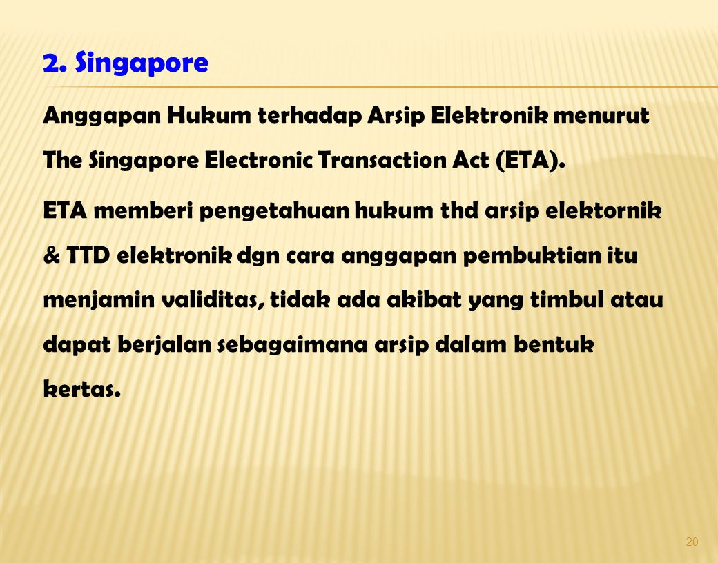 19 1. Malaysia Amandemen Evident act 1950 pada Tahun 1997 Malaysia mencanangkan negara berbasis TI sejak Tahun 1996 melalui Proyek Malaysia Super Cori