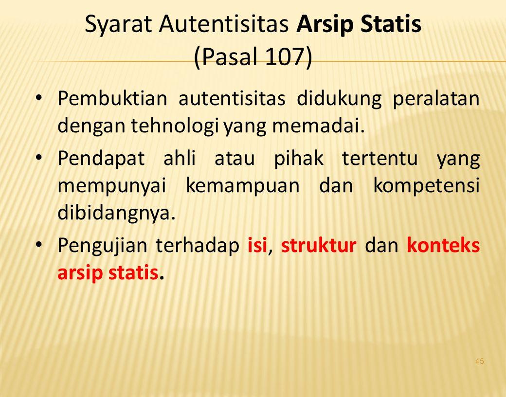 2. PP No.28 Tahun 2012 Tentang Pelaksanaan UU No.43 Tahun 2009 Tentang Kearsipan - Pasal 106: • Ayat 1: Autentikasi Arsip Statis dilakukan arsip hasil