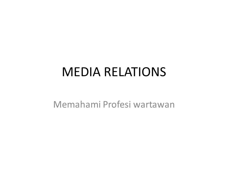 MEDIA RELATIONS Memahami Profesi wartawan