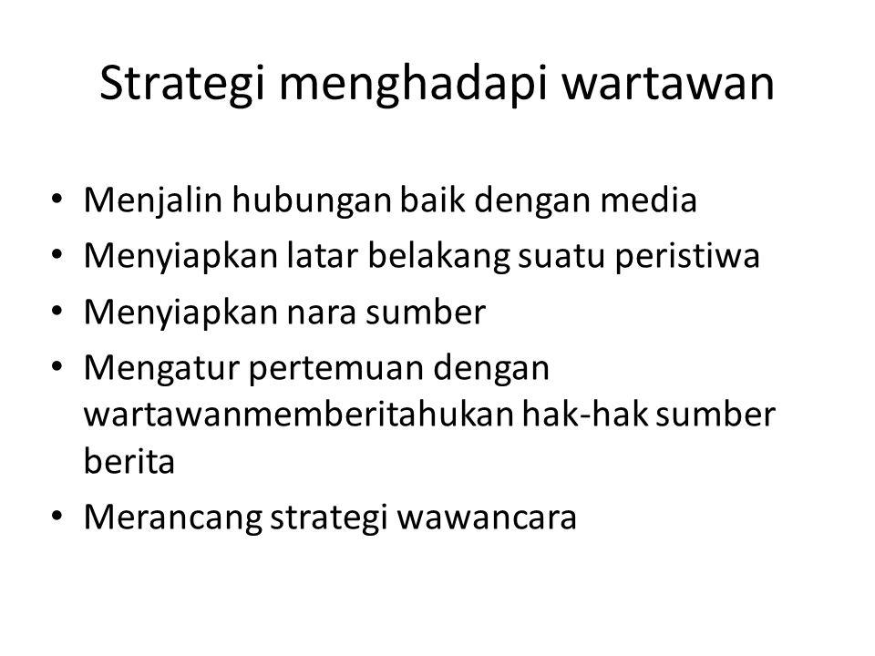 Strategi menghadapi wartawan • Menjalin hubungan baik dengan media • Menyiapkan latar belakang suatu peristiwa • Menyiapkan nara sumber • Mengatur pertemuan dengan wartawanmemberitahukan hak-hak sumber berita • Merancang strategi wawancara