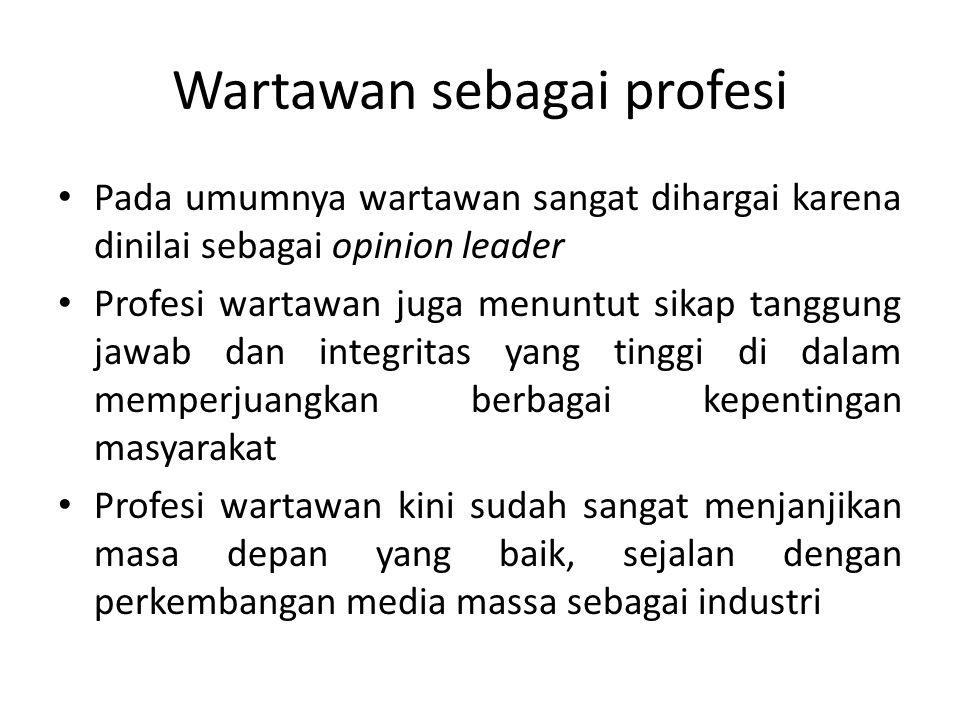 Sifat profesi wartawan • Memiliki idealisme dan integritas • Memiliki tanggung jawab • Mengabdi kepada kepentingan publik • Memiliki kebebasan • Memiliki hak ingkar
