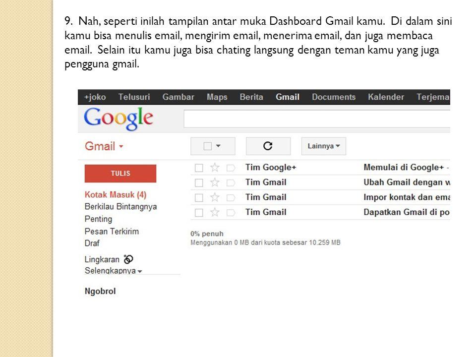 9. Nah, seperti inilah tampilan antar muka Dashboard Gmail kamu. Di dalam sini kamu bisa menulis email, mengirim email, menerima email, dan juga memba