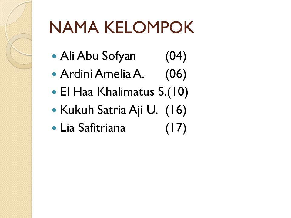 NAMA KELOMPOK  Ali Abu Sofyan(04)  Ardini Amelia A.(06)  El Haa Khalimatus S.(10)  Kukuh Satria Aji U.(16)  Lia Safitriana(17)