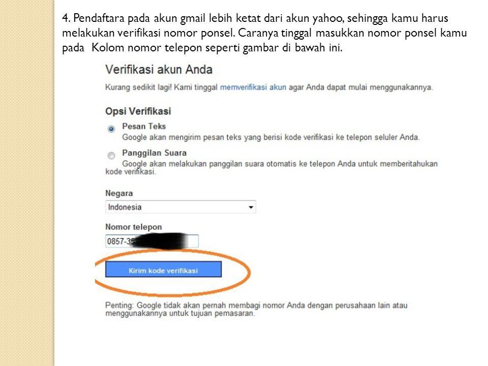 4. Pendaftara pada akun gmail lebih ketat dari akun yahoo, sehingga kamu harus melakukan verifikasi nomor ponsel. Caranya tinggal masukkan nomor ponse