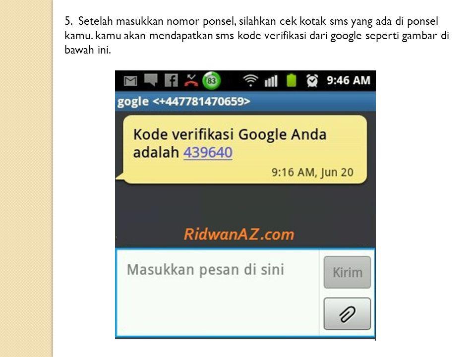5. Setelah masukkan nomor ponsel, silahkan cek kotak sms yang ada di ponsel kamu. kamu akan mendapatkan sms kode verifikasi dari google seperti gambar