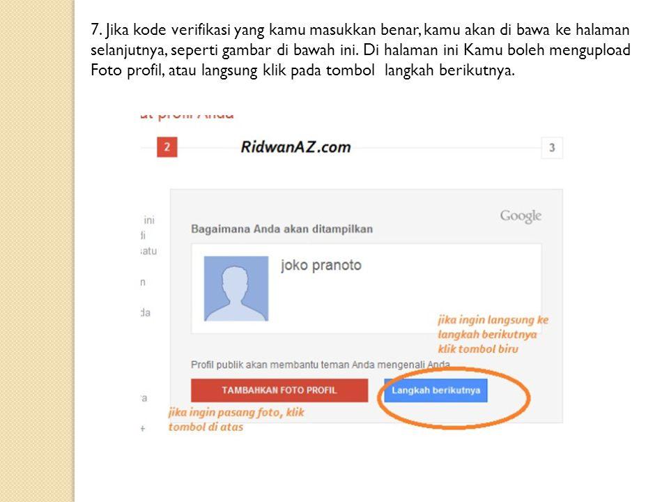 7. Jika kode verifikasi yang kamu masukkan benar, kamu akan di bawa ke halaman selanjutnya, seperti gambar di bawah ini. Di halaman ini Kamu boleh men