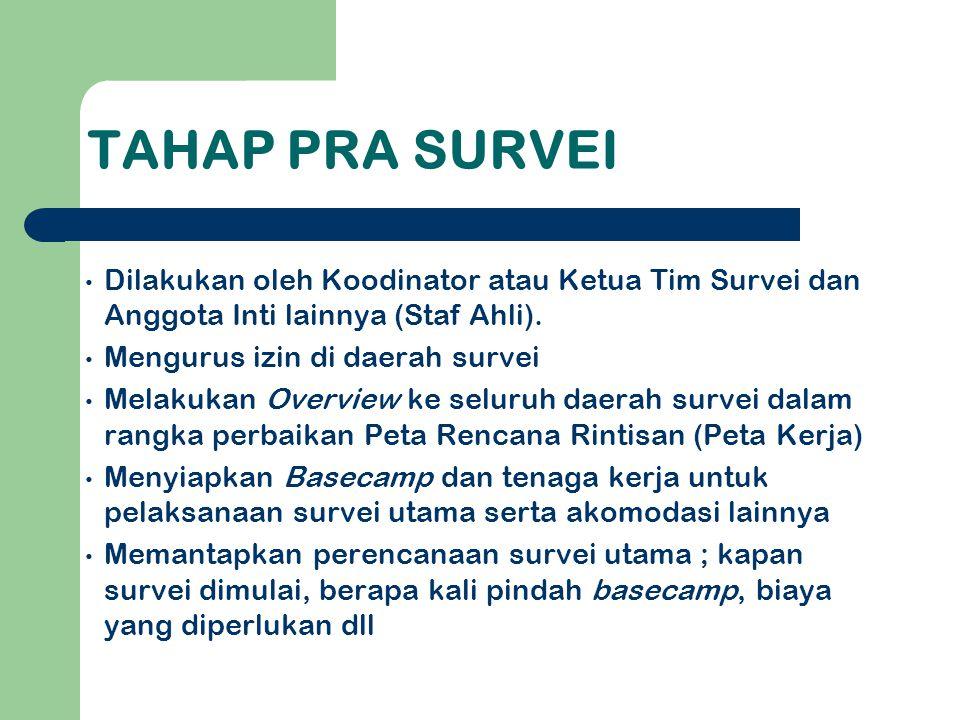 TAHAP PRA SURVEI • Dilakukan oleh Koodinator atau Ketua Tim Survei dan Anggota Inti lainnya (Staf Ahli).