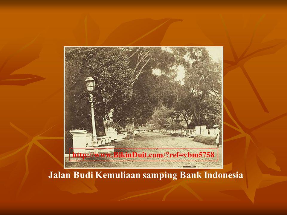 Jalan Budi Kemuliaan samping Bank Indonesia http://www.BikinDuit.com/?ref=vbm5758