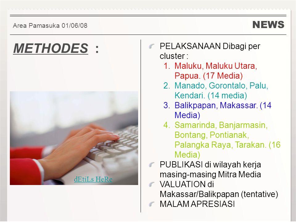 NEWS METHODES : Area Pamasuka 01/06/08 PELAKSANAAN Dibagi per cluster : 1.Maluku, Maluku Utara, Papua.