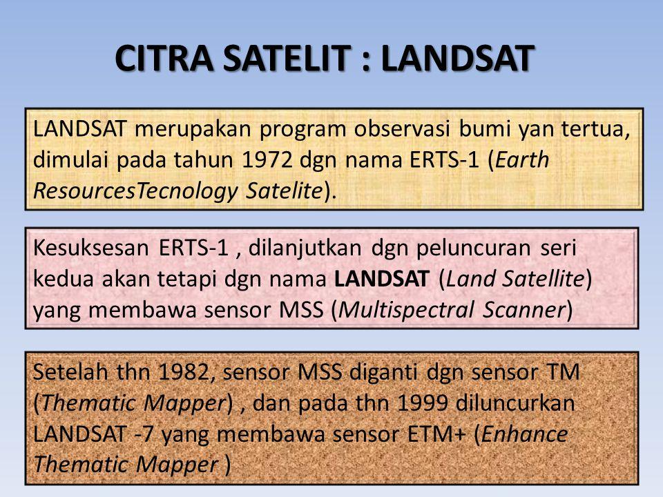 KARAKTERISTIK LANDSAT-7 SISTEMLANDSAT-7 Orbit 705 km, 98,2 o Sinkron matahari, melintas pada pukul 10.00 Sensor Pankromatik dan Multispektral Lebar liputan 185 km Resolusi temporal 16 hari Saluran panjang gelombang yang digunakan (µm) 0,45 – 0,52 (biru); 0,52 – 0,60 (hijau); 0,63 – 0,69 (merah); 0,76 – 0,90 (inframerah dekat; 1,55 – 1,75 (inframerah tengah 1); 10,40 – 12,50 (inframerah termal); 2,08 – 2,35 (inframerah tengah 2); 0,50 – 0,90 (pankromatik) Resolusi Spasial 15 m (pank); 30 m (sal.