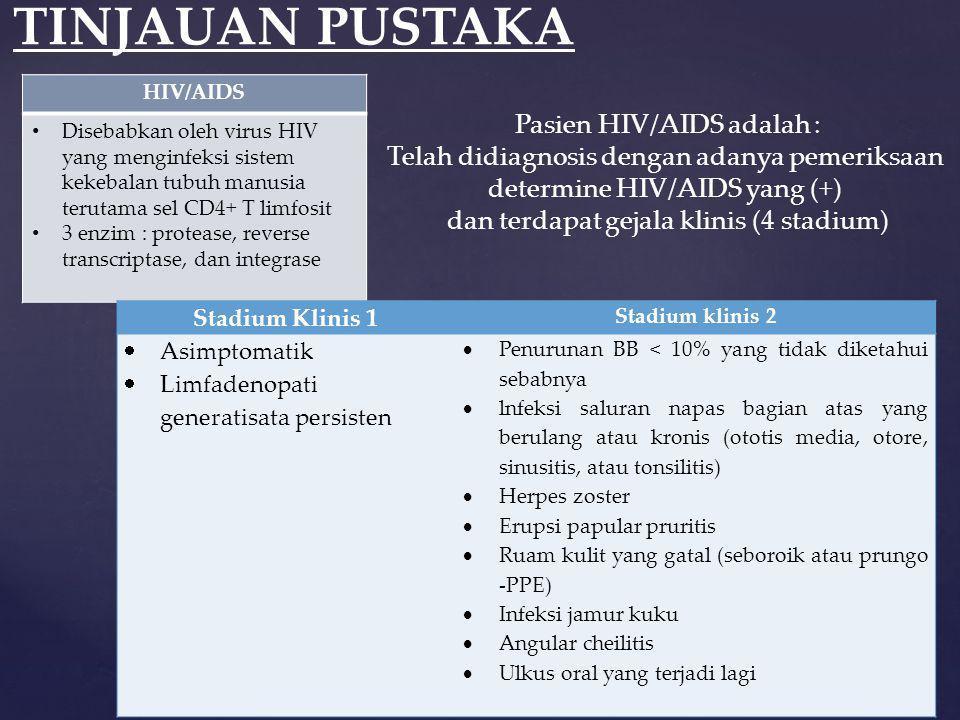 TINJAUAN PUSTAKA HIV/AIDS • Disebabkan oleh virus HIV yang menginfeksi sistem kekebalan tubuh manusia terutama sel CD4+ T limfosit • 3 enzim : proteas