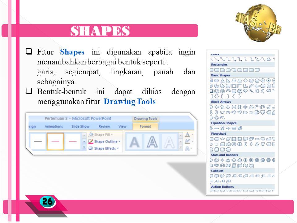 SHAPES 2626  Fitur Shapes ini digunakan apabila ingin menambahkan berbagai bentuk seperti : garis, segiempat, lingkaran, panah dan sebagainya.
