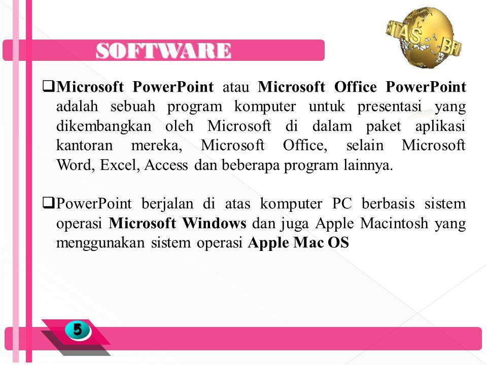 SOFTWARE 55  Microsoft PowerPoint atau Microsoft Office PowerPoint adalah sebuah program komputer untuk presentasi yang dikembangkan oleh Microsoft di dalam paket aplikasi kantoran mereka, Microsoft Office, selain Microsoft Word, Excel, Access dan beberapa program lainnya.