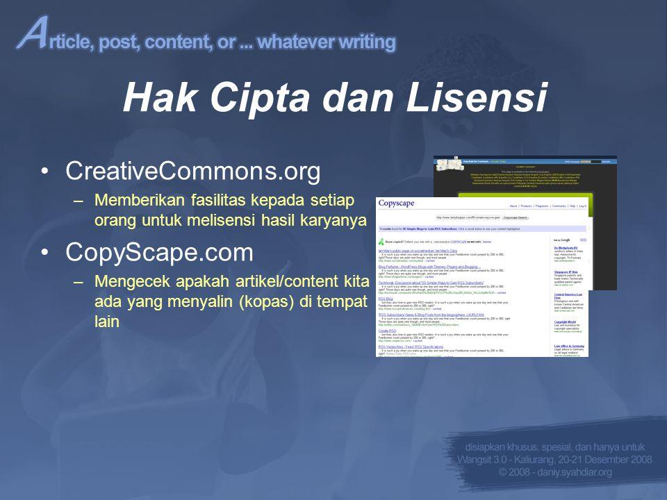 Hak Cipta dan Lisensi •CreativeCommons.org –Memberikan fasilitas kepada setiap orang untuk melisensi hasil karyanya •CopyScape.com –Mengecek apakah artikel/content kita ada yang menyalin (kopas) di tempat lain