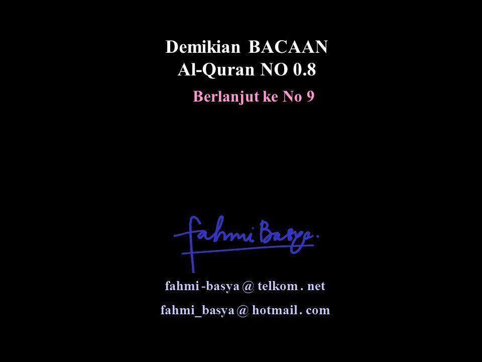 Berlanjut ke No 9 Demikian BACAAN Al-Quran NO 0.8 fahmi -basya @ telkom.