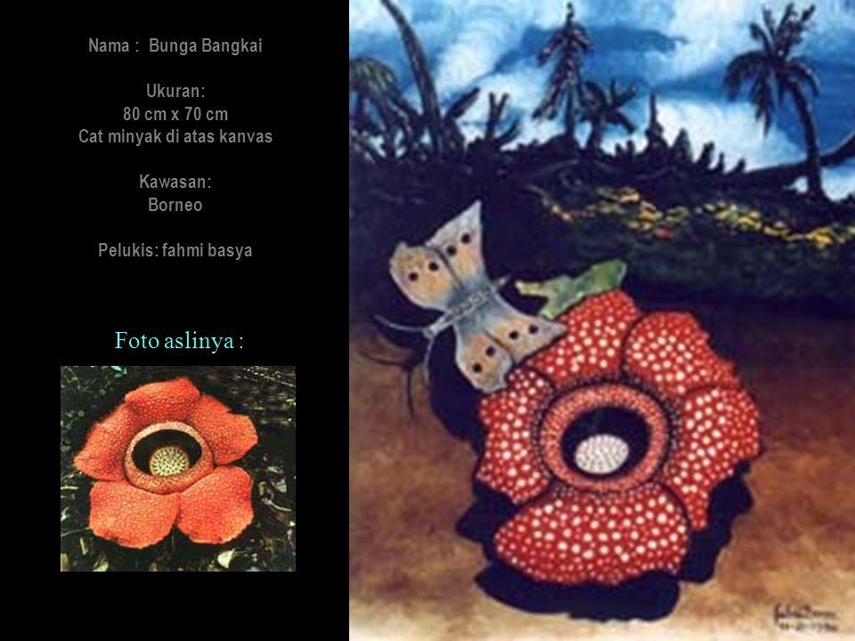 Nama : Bunga Bangkai Ukuran: 80 cm x 70 cm Cat minyak di atas kanvas Kawasan: Borneo Pelukis: fahmi basya Foto aslinya :