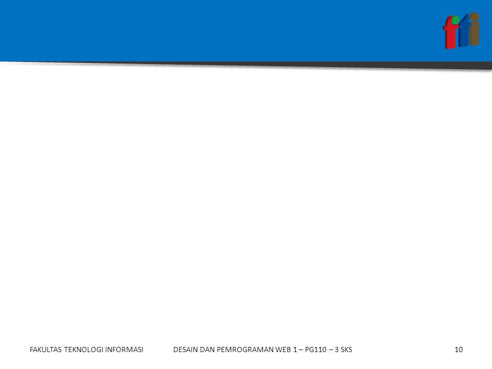 FAKULTAS TEKNOLOGI INFORMASI10DESAIN DAN PEMROGRAMAN WEB 1 – PG110 – 3 SKS