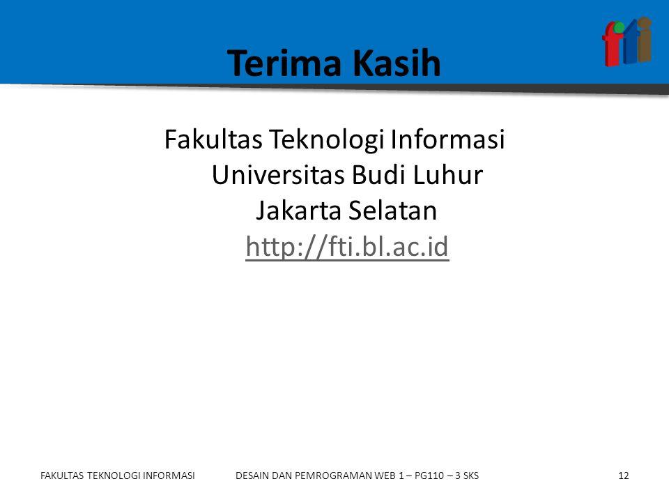 FAKULTAS TEKNOLOGI INFORMASI12DESAIN DAN PEMROGRAMAN WEB 1 – PG110 – 3 SKS Terima Kasih Fakultas Teknologi Informasi Universitas Budi Luhur Jakarta Se