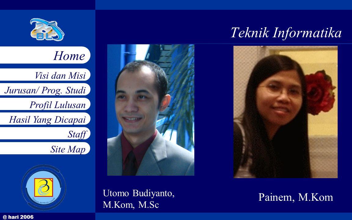 @ hari 2006 Jurusan/ Prog. Studi Profil Lulusan Hasil Yang Dicapai Staff Visi dan Misi Home Site Map Teknik Informatika Utomo Budiyanto, M.Kom, M.Sc P