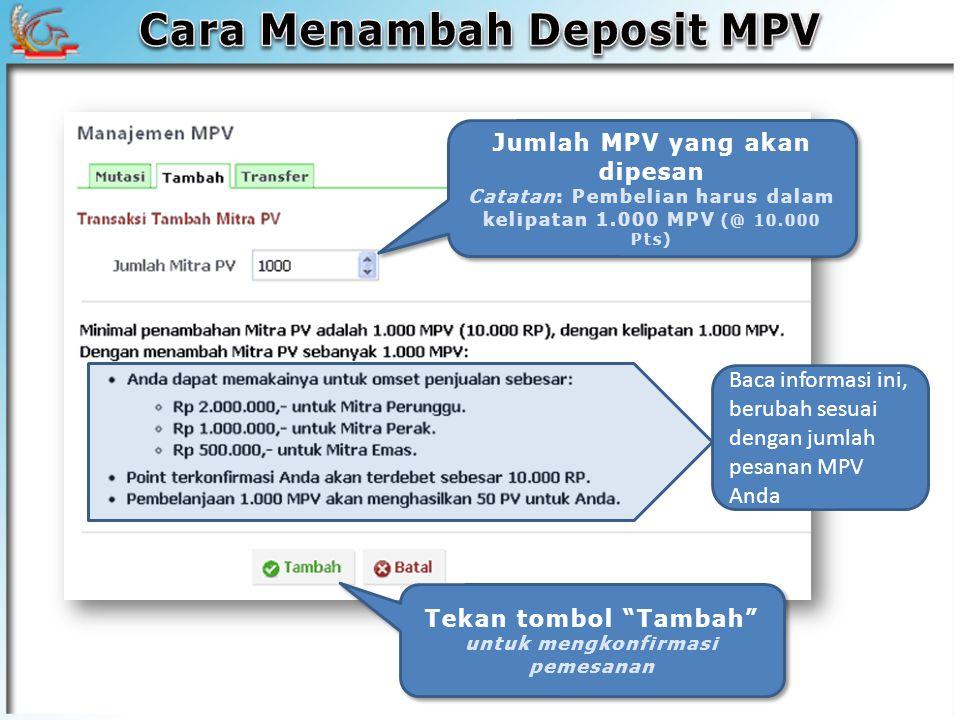 Jumlah MPV yang akan dipesan Catatan: Pembelian harus dalam kelipatan 1.000 MPV (@ 10.000 Pts) Tekan tombol Tambah untuk mengkonfirmasi pemesanan Baca informasi ini, berubah sesuai dengan jumlah pesanan MPV Anda