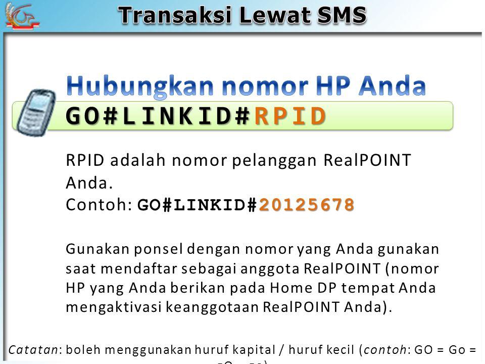 GO#LINKID#RPID 20125678 RPID adalah nomor pelanggan RealPOINT Anda. Contoh: GO#LINKID#20125678 Gunakan ponsel dengan nomor yang Anda gunakan saat mend