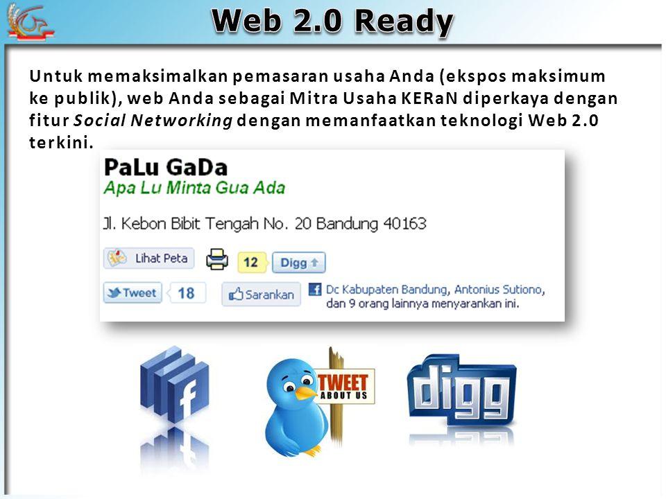 Untuk memaksimalkan pemasaran usaha Anda (ekspos maksimum ke publik), web Anda sebagai Mitra Usaha KERaN diperkaya dengan fitur Social Networking dengan memanfaatkan teknologi Web 2.0 terkini.