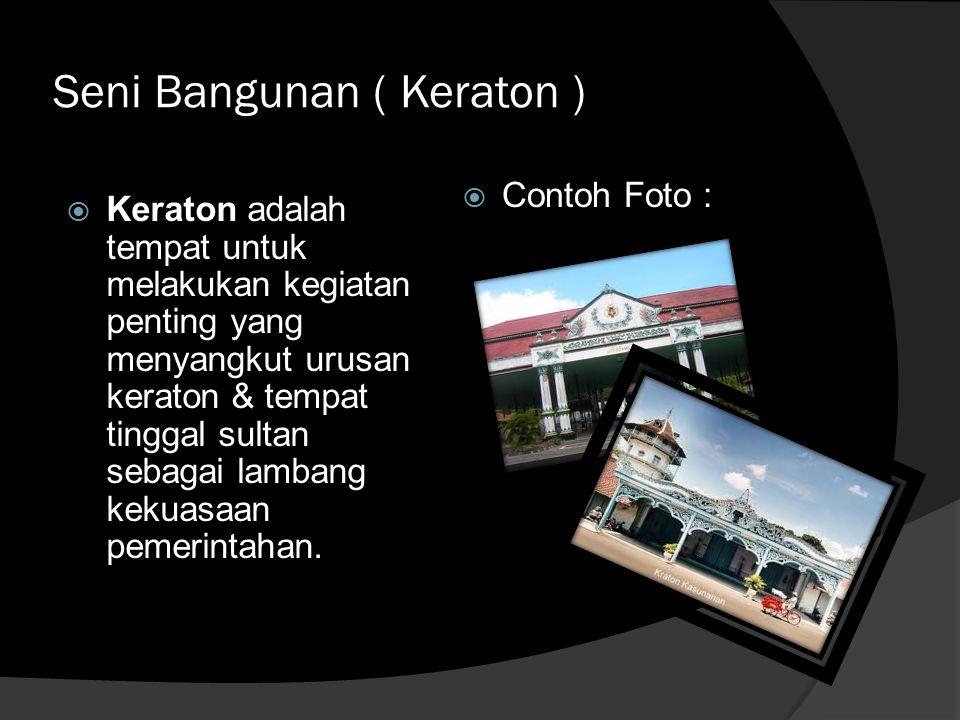 Seni Bangunan ( Keraton )  Keraton adalah tempat untuk melakukan kegiatan penting yang menyangkut urusan keraton & tempat tinggal sultan sebagai lambang kekuasaan pemerintahan.