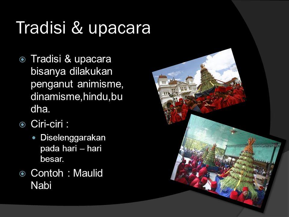 Tradisi & upacara  Tradisi & upacara bisanya dilakukan penganut animisme, dinamisme,hindu,bu dha.  Ciri-ciri :  Diselenggarakan pada hari – hari be