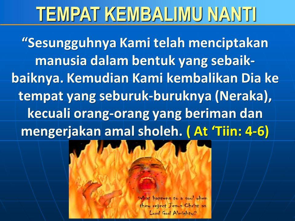 TEMPAT KEMBALIMU NANTI Akhlaq-Akhlaq Buruk (5) Ghadar (khianat) : 2:27, 8:56, 8:58, 8:71 2:278:568:588:71 Curang : 6:152, 83:1, 83:2, 83:36:15283:183:283:3 Mengumpat dan membicarakan orang lain 49:12, 68:11 49:12 4:14849:12 68:1149:124:148 Membunuh : 4:29, 4:30, 4:92, 4:93, 5:29, 5:30, 5:32, 6:137, 6:140, 6:151, 17:33, 25:68, 28:15, 60:124:294:304:924:935:295:305:326:1376:1406:15117:3325:6828:15 60:12 Menuduh berbuat zina : 24:4, 24:11, 24:23, 33:58 24:424:1124:2333:58 Dusta 4:50, 5:41, 6:93, 7:37, 16:105, 29:68 4:50, 6:93, 6:150, 7:36, 7:37, 7:38, 9:77, 16:62, 29:68 4:505:416:937:3716:10529:684:506:936:1507:367:377:389:7716:6229:68 Prasangka buruk : 49:6, 49:1249:649:12 Kufur nikmat : 6:64, 10:12, 22:38, 22:66, 27:40, 29:65, 29:66, 29:67, 30:33, 31:12, 31:32, 39:8, 39:49, 41:51, 42:48, 80:17 6:6410:1222:3822:6627:4029:6529:6629:6730:3331:1231:3239:8 39:4941:5142:4880:17 Pembicaraan yang tidak berarti : 23:3, 31:6, 88:1123:331:688:11
