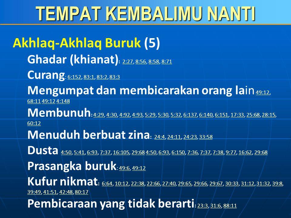 TEMPAT KEMBALIMU NANTI Akhlaq-Akhlaq Buruk (4) Berkhianat : 3:75, 4:107, 5:13, 8:27, 8:58, 8:71, 12:52, 22:38, 66:10 3:754:1075:138:278:588:7112:5222: