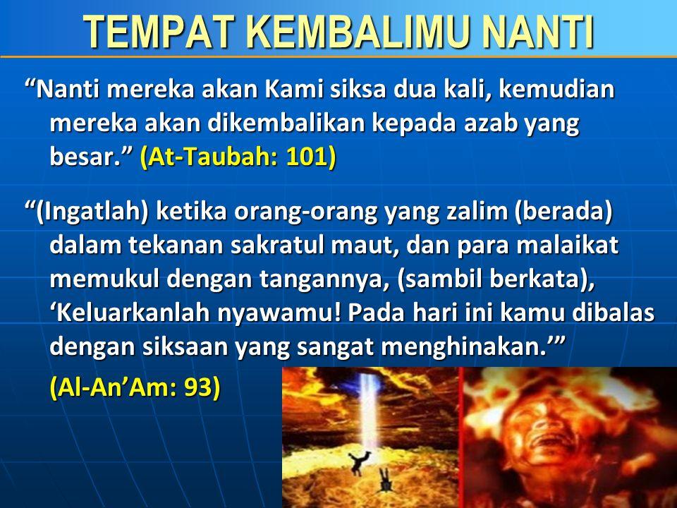 TEMPAT KEMBALIMU NANTI  Diperlihatkan neraka jahannam (Ghafir: 46)  Sangat Gelap dan Seram (HR.