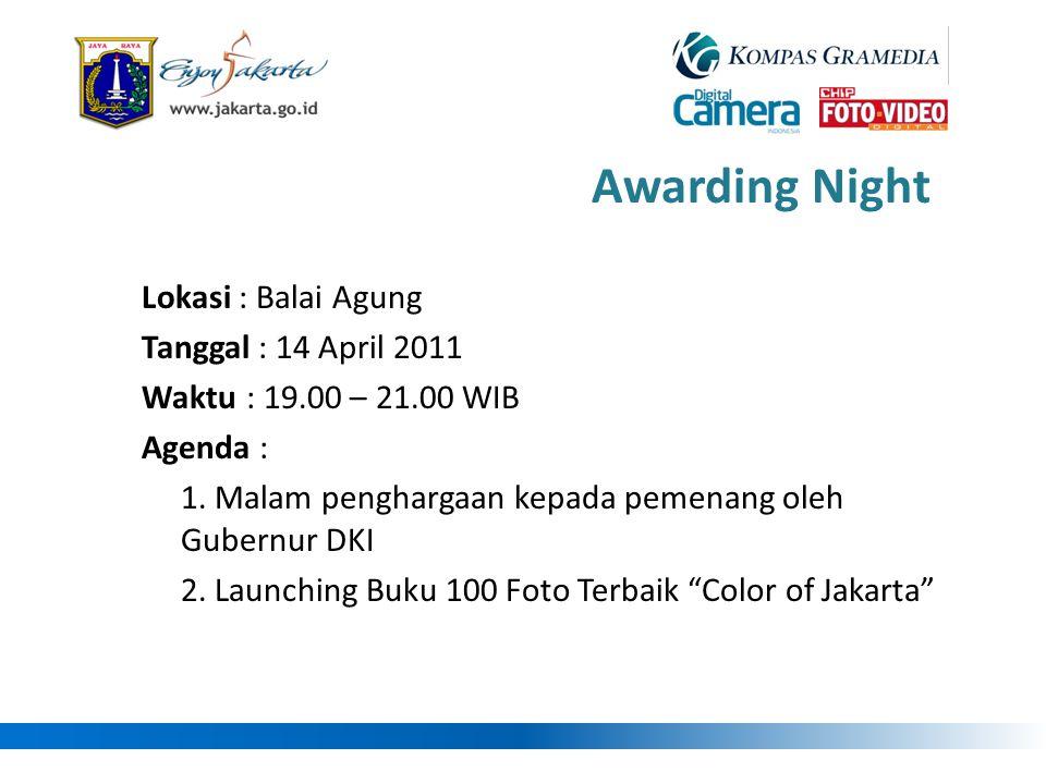 Awarding Night Lokasi : Balai Agung Tanggal : 14 April 2011 Waktu: 19.00 – 21.00 WIB Agenda : 1. Malam penghargaan kepada pemenang oleh Gubernur DKI 2
