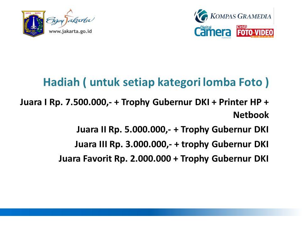 Hadiah ( untuk setiap kategori lomba Foto ) Juara I Rp. 7.500.000,- + Trophy Gubernur DKI + Printer HP + Netbook Juara II Rp. 5.000.000,- + Trophy Gub