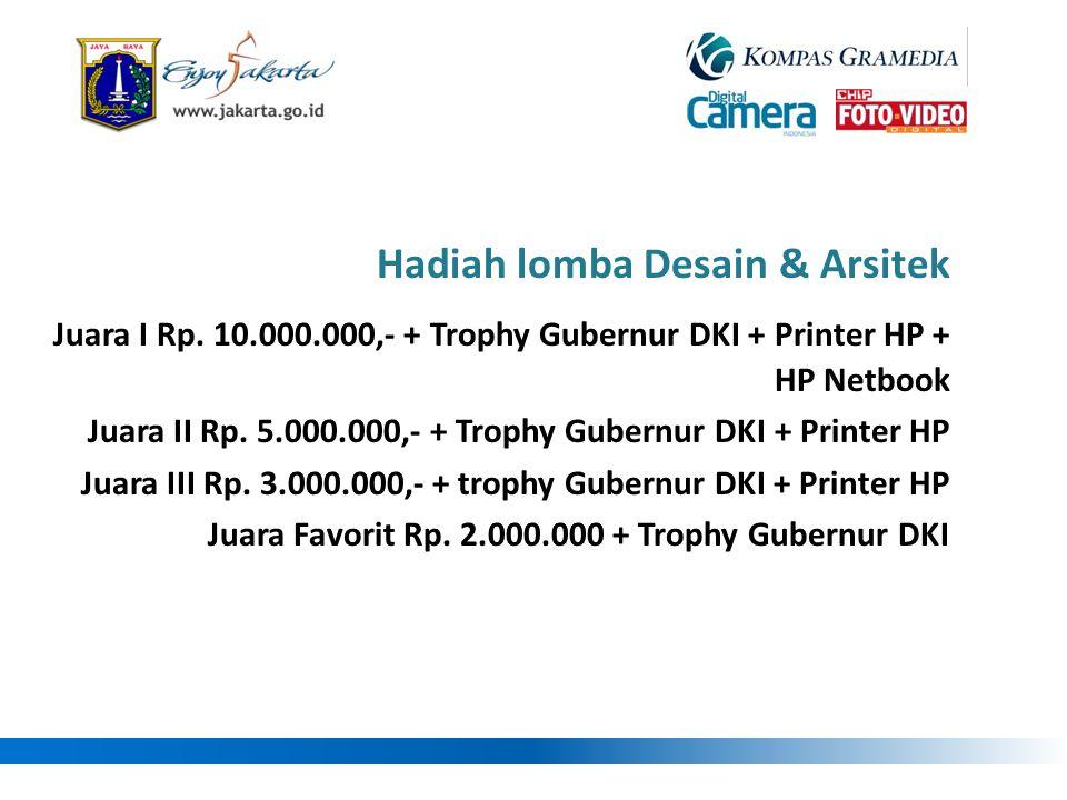 Hadiah lomba Desain & Arsitek Juara I Rp. 10.000.000,- + Trophy Gubernur DKI + Printer HP + HP Netbook Juara II Rp. 5.000.000,- + Trophy Gubernur DKI